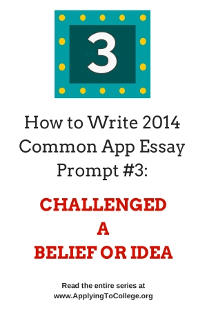 How to Write Common Application Essay 3 Time You Challenged a Belief or Idea