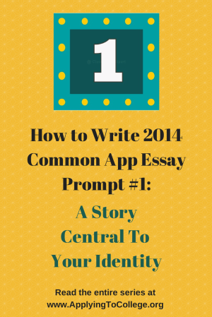 How to write Common App essay 1 story central to your identity