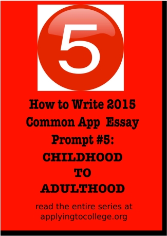 how to write Common Application  essay 5 childhood to adulthood