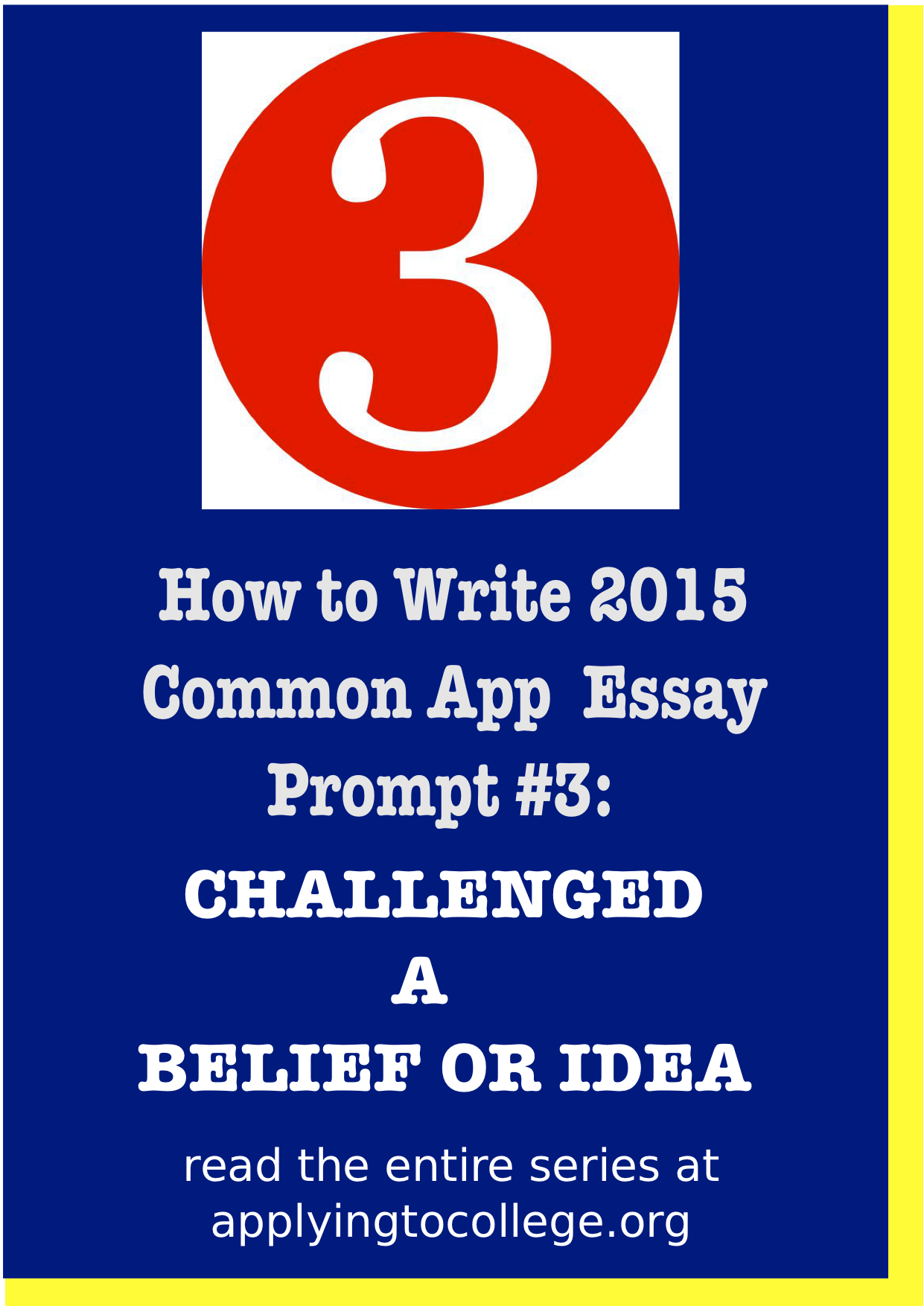 how to write common app essay prompt reflect on a time when you how to write 2015 common app essay 3 reflect on a time when you challenged a belief or idea