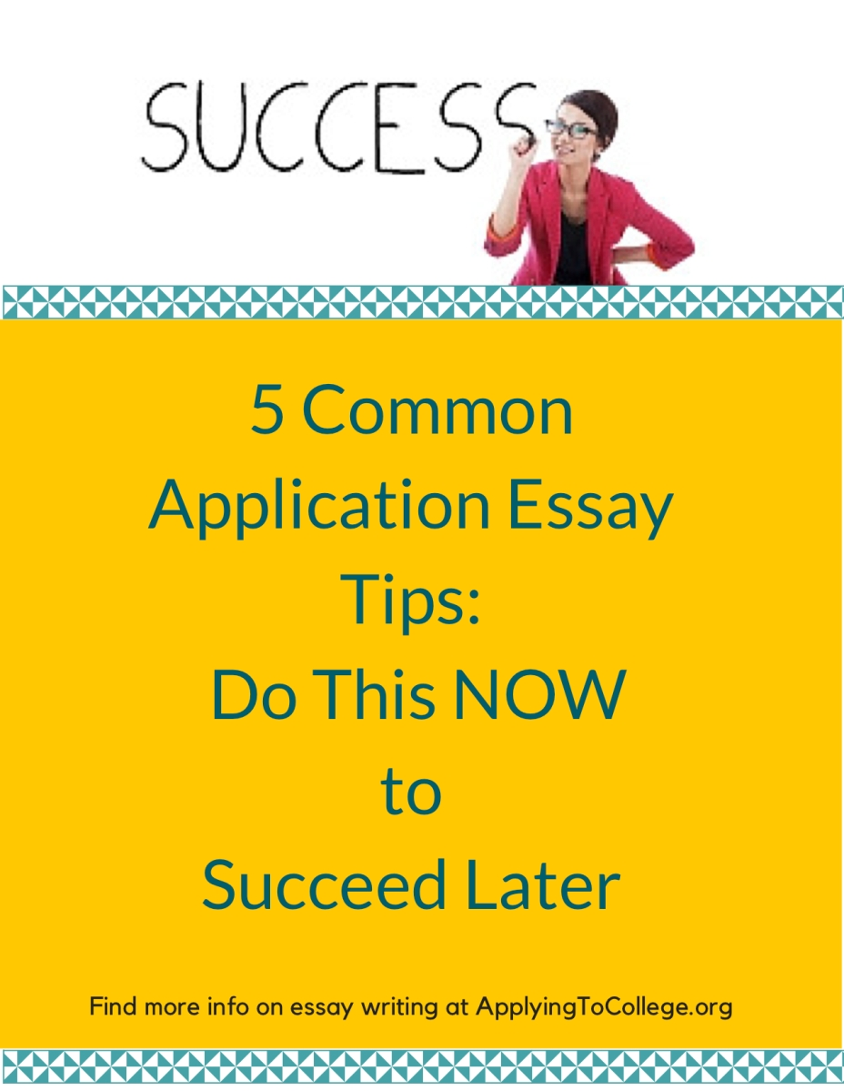 5 common application essay tips do this now succeed later 5 common application essay tips do this now succeed later