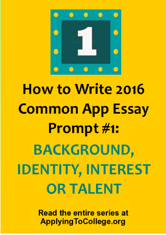 How to write 2016 Common App essay 11. Some students have a background, identity, interest, or talent that is so meaningful they believe their application would be incomplete without it