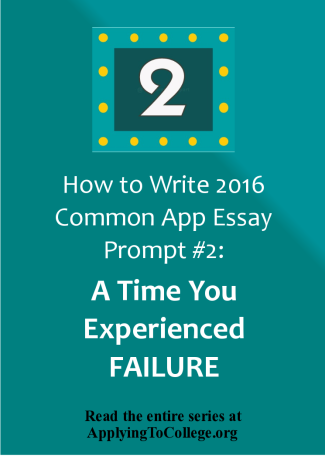 2016 Common Application essay prompt 2 2. The lessons we take from failure can be fundamental to later success Recount an