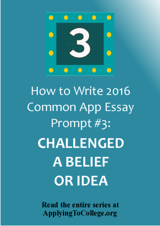 How to write 2016 Common App essay prompt 3 reflect on a time when you challenged a belief or idea