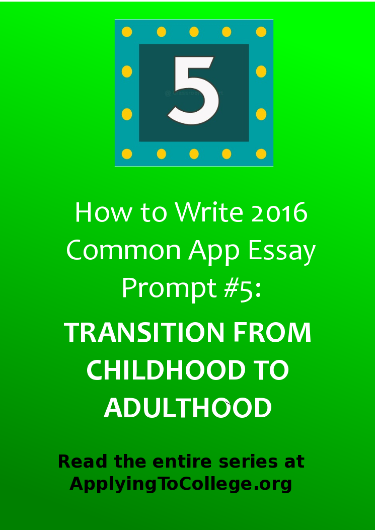 how to write common application essay prompt transition from  how to write common app prompt 5 discuss an event that marked your transition from childhood