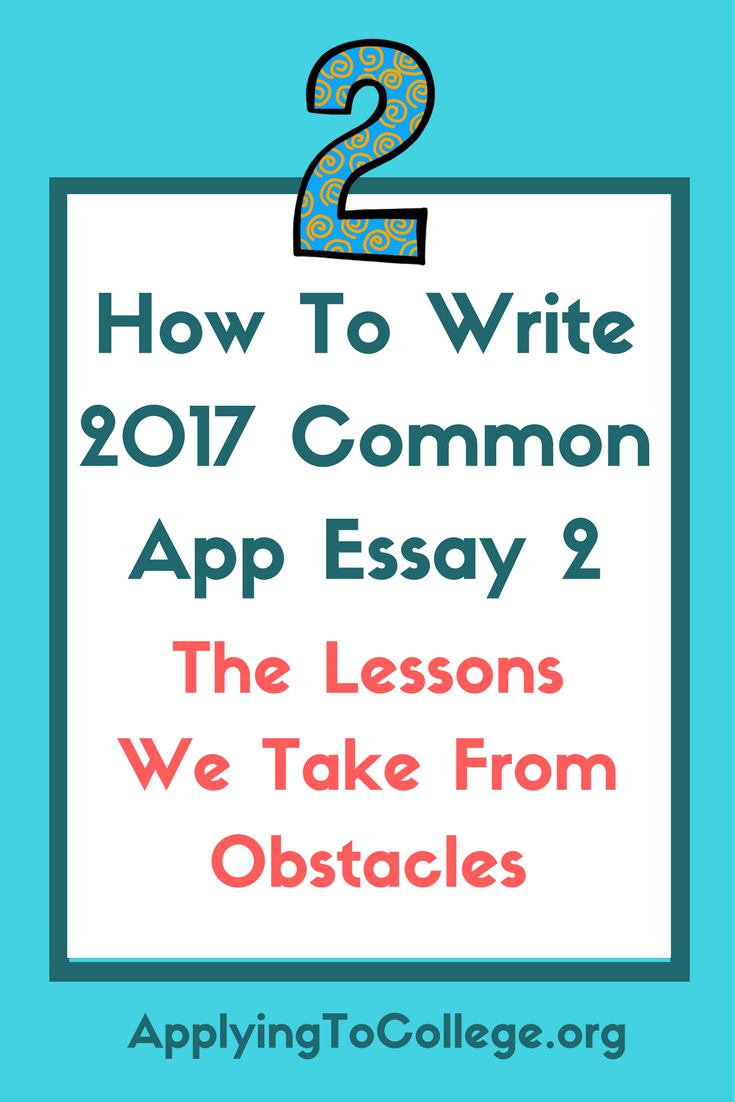 how to write 2017 common application essay 2 the lessons we take how to write 2017 common application essay 2 the lessons we take from obstacles applying to college