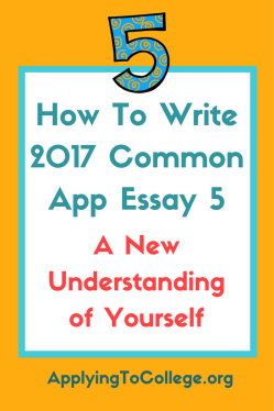 How To Write 2017 Common App Essay 5 a new understanding of yourself