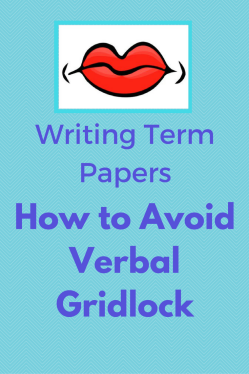Writing Term Papers—How to avoid verbal gridlock