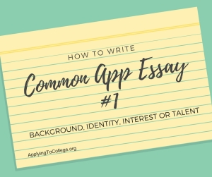 How to Write Common Application Essay 1 Background Identity Interest Talent