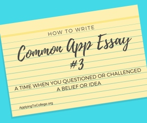 How to Write Common Application Essay 4 questioned belief or idea