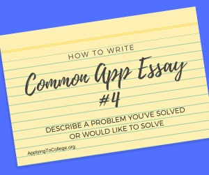 How to Write Common Application Essay 4 Problem You Solved or Would Like to Solve