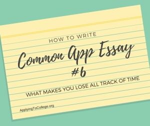 How to Write Common Application Essay 6 what makes you lose track of time