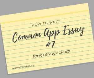 How to Write Common Application Essay 7 topic of your choice